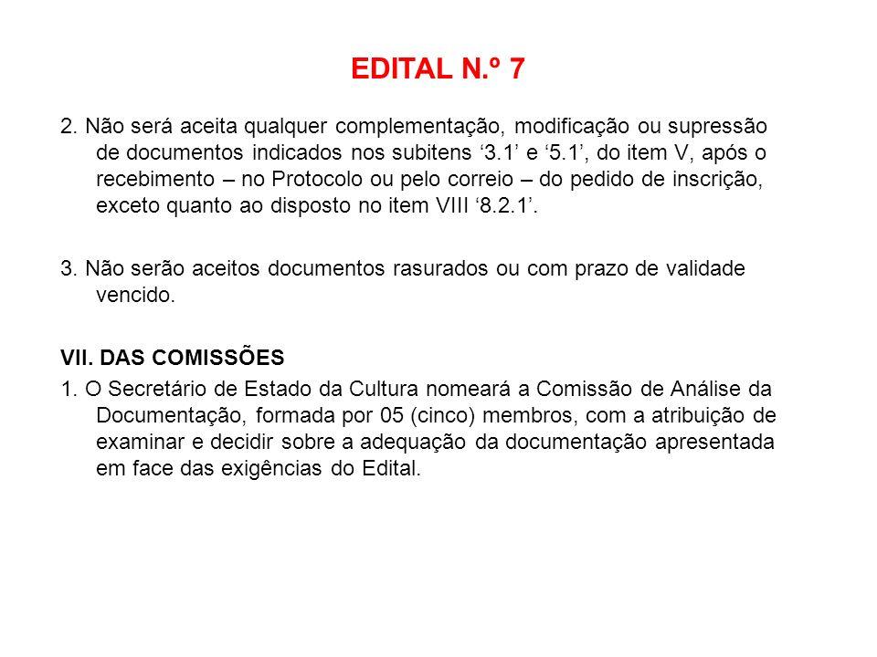 EDITAL N.º 7 2. Não será aceita qualquer complementação, modificação ou supressão de documentos indicados nos subitens 3.1 e 5.1, do item V, após o re