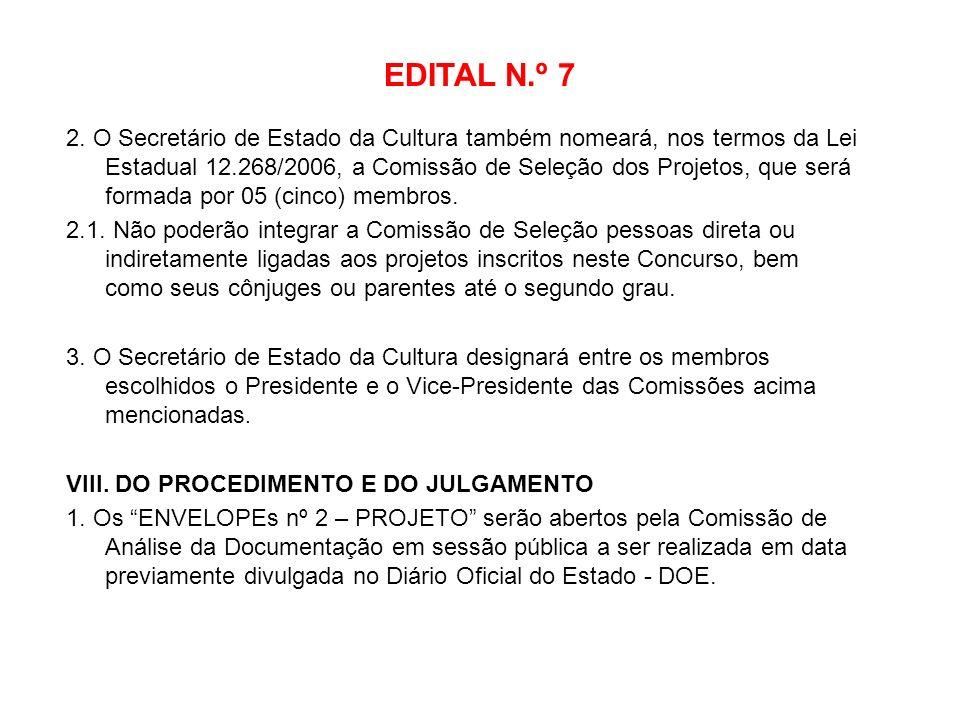 EDITAL N.º 7 2. O Secretário de Estado da Cultura também nomeará, nos termos da Lei Estadual 12.268/2006, a Comissão de Seleção dos Projetos, que será