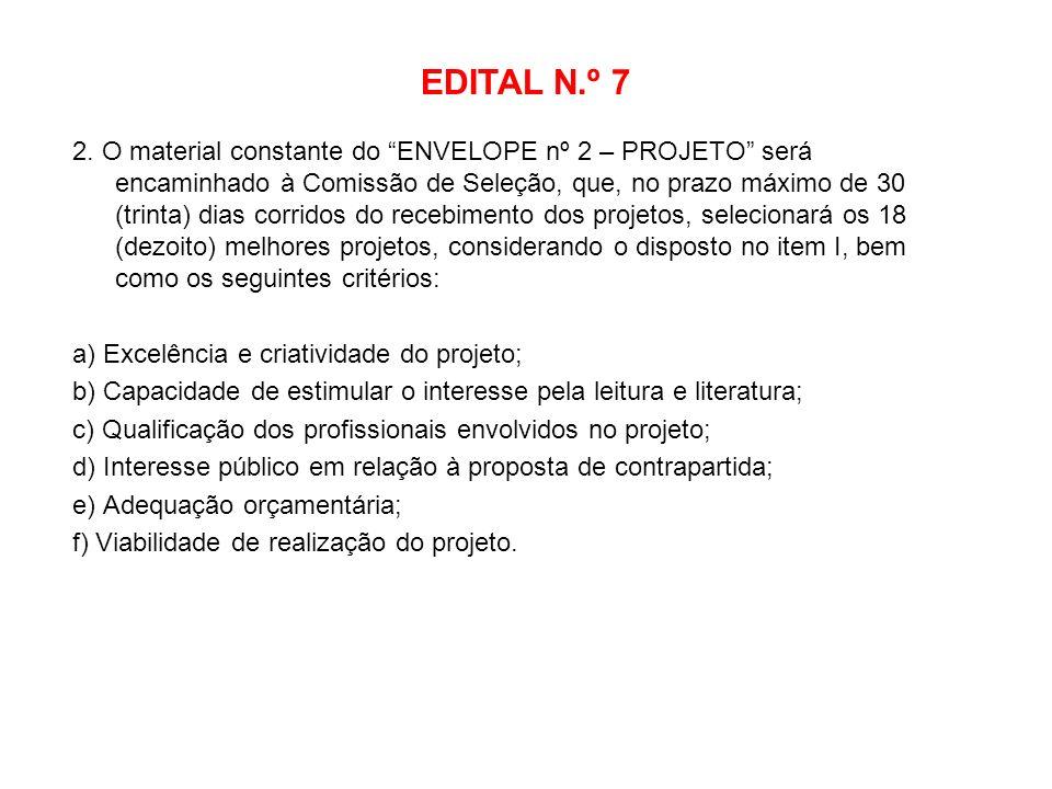 EDITAL N.º 7 2. O material constante do ENVELOPE nº 2 – PROJETO será encaminhado à Comissão de Seleção, que, no prazo máximo de 30 (trinta) dias corri