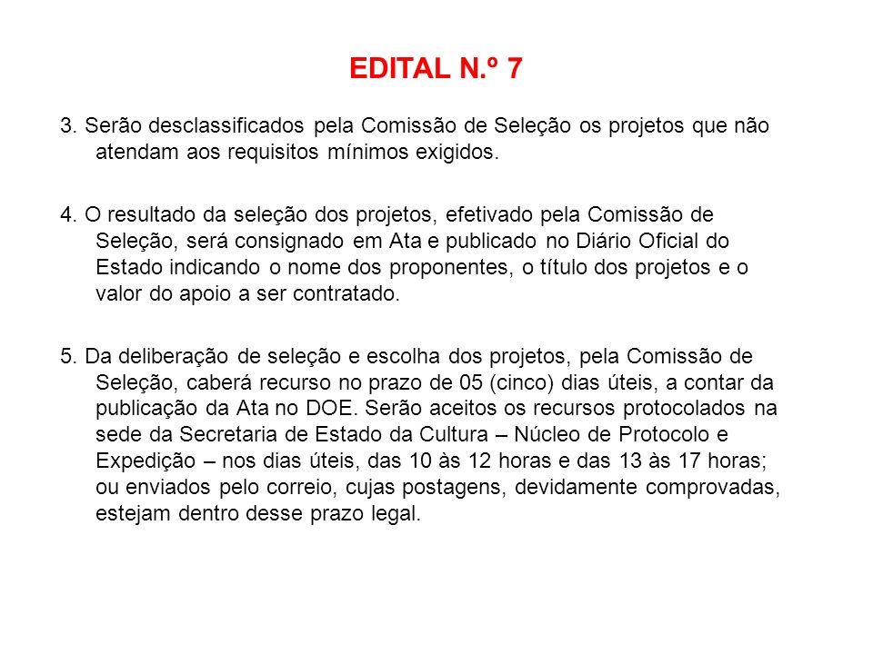 EDITAL N.º 7 3. Serão desclassificados pela Comissão de Seleção os projetos que não atendam aos requisitos mínimos exigidos. 4. O resultado da seleção