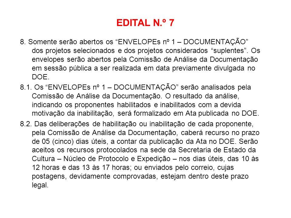 EDITAL N.º 7 8. Somente serão abertos os ENVELOPEs nº 1 – DOCUMENTAÇÃO dos projetos selecionados e dos projetos considerados suplentes. Os envelopes s