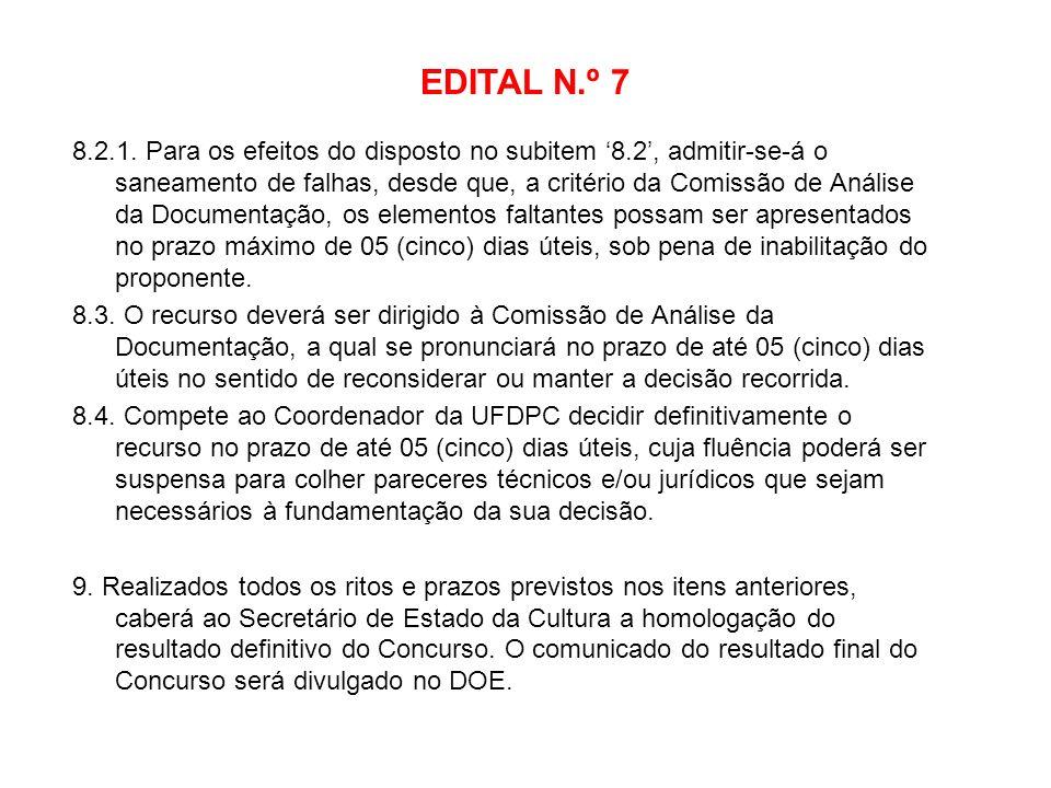 EDITAL N.º 7 8.2.1. Para os efeitos do disposto no subitem 8.2, admitir-se-á o saneamento de falhas, desde que, a critério da Comissão de Análise da D