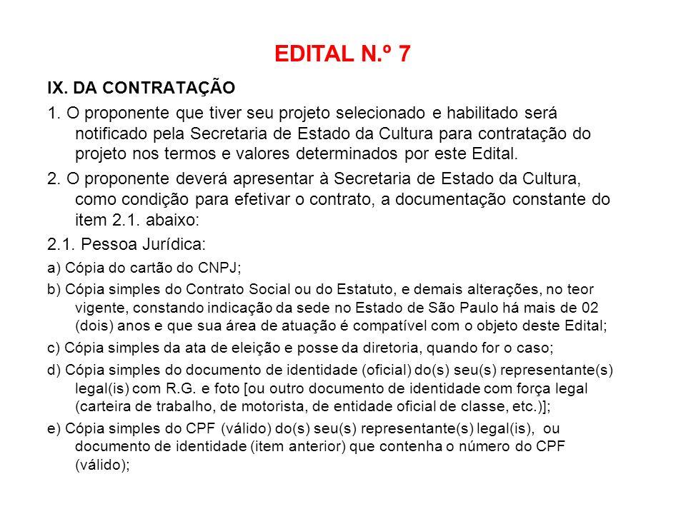 EDITAL N.º 7 IX. DA CONTRATAÇÃO 1. O proponente que tiver seu projeto selecionado e habilitado será notificado pela Secretaria de Estado da Cultura pa