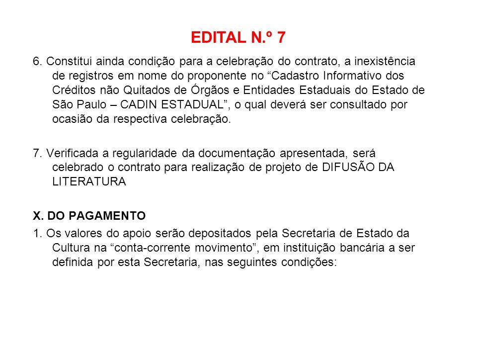 EDITAL N.º 7 6. Constitui ainda condição para a celebração do contrato, a inexistência de registros em nome do proponente no Cadastro Informativo dos
