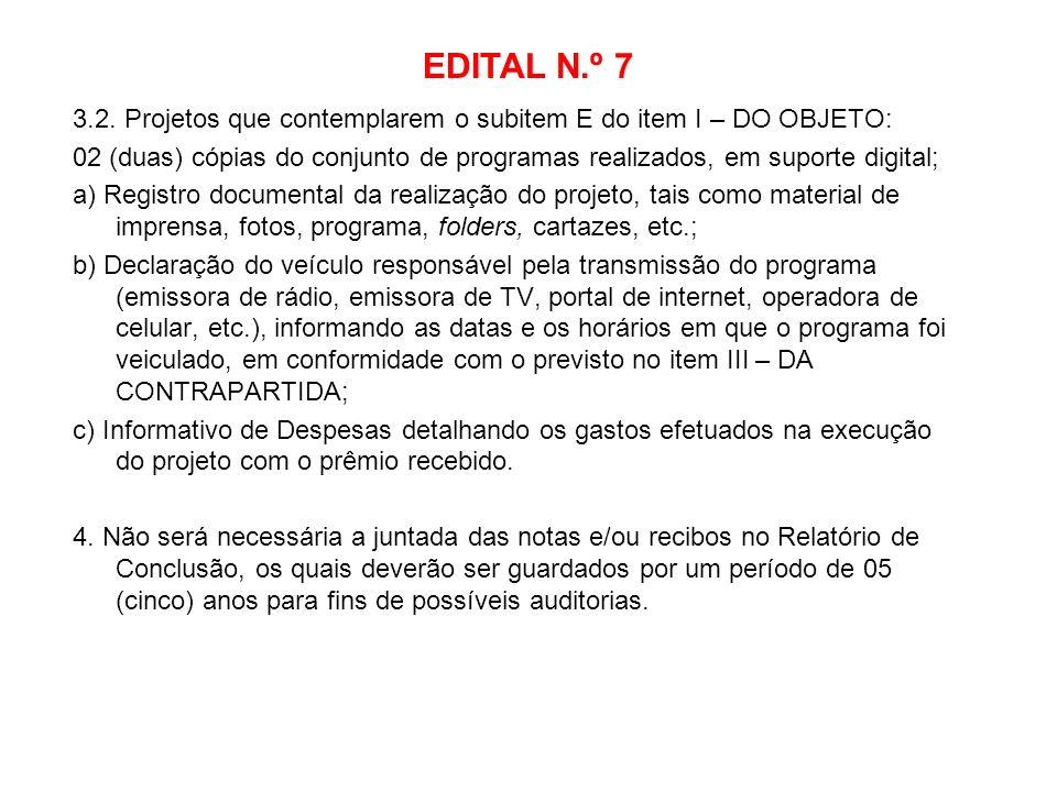 EDITAL N.º 7 3.2. Projetos que contemplarem o subitem E do item I – DO OBJETO: 02 (duas) cópias do conjunto de programas realizados, em suporte digita