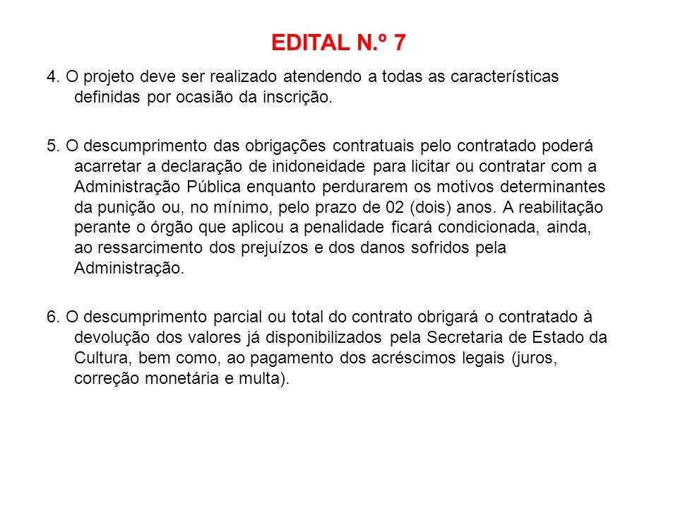 EDITAL N.º 7 4. O projeto deve ser realizado atendendo a todas as características definidas por ocasião da inscrição. 5. O descumprimento das obrigaçõ