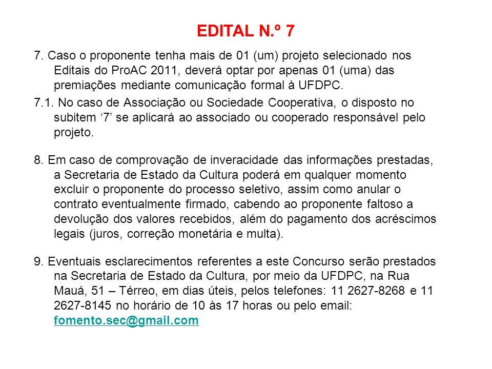 EDITAL N.º 7 7. Caso o proponente tenha mais de 01 (um) projeto selecionado nos Editais do ProAC 2011, deverá optar por apenas 01 (uma) das premiações