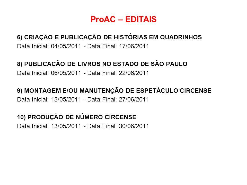 ProAC – EDITAIS 6) CRIAÇÃO E PUBLICAÇÃO DE HISTÓRIAS EM QUADRINHOS Data Inicial: 04/05/2011 - Data Final: 17/06/2011 8) PUBLICAÇÃO DE LIVROS NO ESTADO