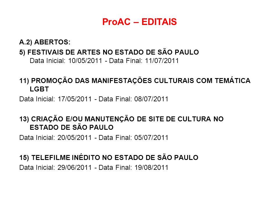 ProAC – EDITAIS A.2) ABERTOS: 5) FESTIVAIS DE ARTES NO ESTADO DE SÃO PAULO Data Inicial: 10/05/2011 - Data Final: 11/07/2011 11) PROMOÇÃO DAS MANIFEST