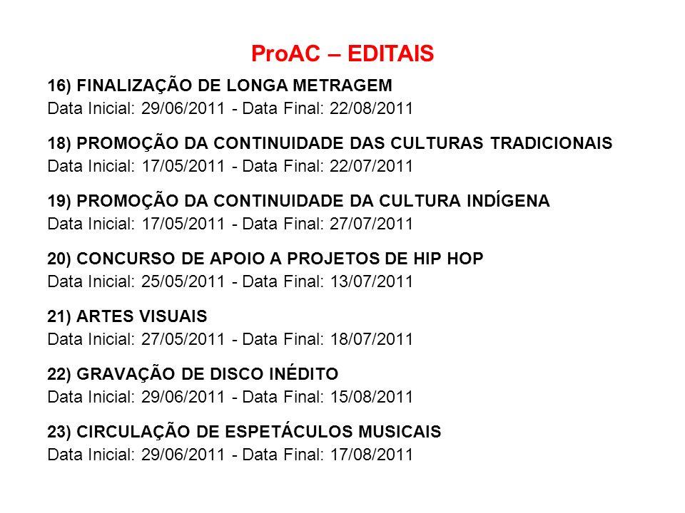 ProAC – EDITAIS 16) FINALIZAÇÃO DE LONGA METRAGEM Data Inicial: 29/06/2011 - Data Final: 22/08/2011 18) PROMOÇÃO DA CONTINUIDADE DAS CULTURAS TRADICIO