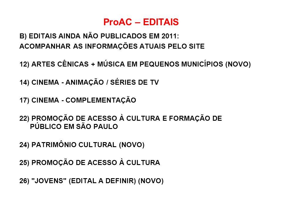 ProAC – EDITAIS B) EDITAIS AINDA NÃO PUBLICADOS EM 2011: ACOMPANHAR AS INFORMAÇÕES ATUAIS PELO SITE 12) ARTES CÊNICAS + MÚSICA EM PEQUENOS MUNICÍPIOS