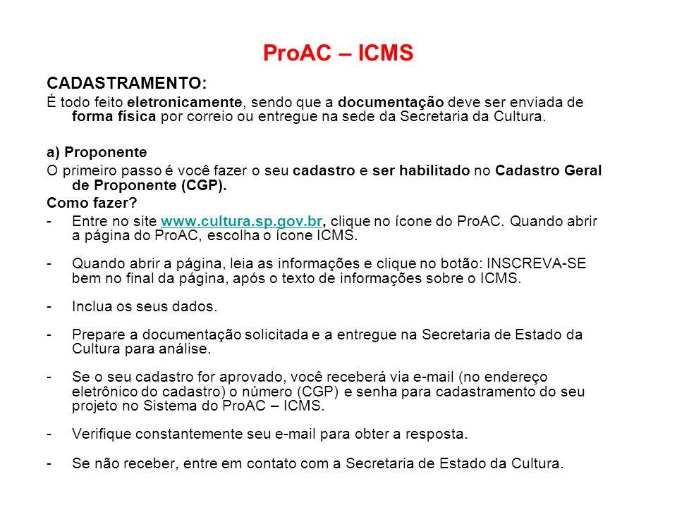 ProAC – ICMS CADASTRAMENTO: É todo feito eletronicamente, sendo que a documentação deve ser enviada de forma física por correio ou entregue na sede da