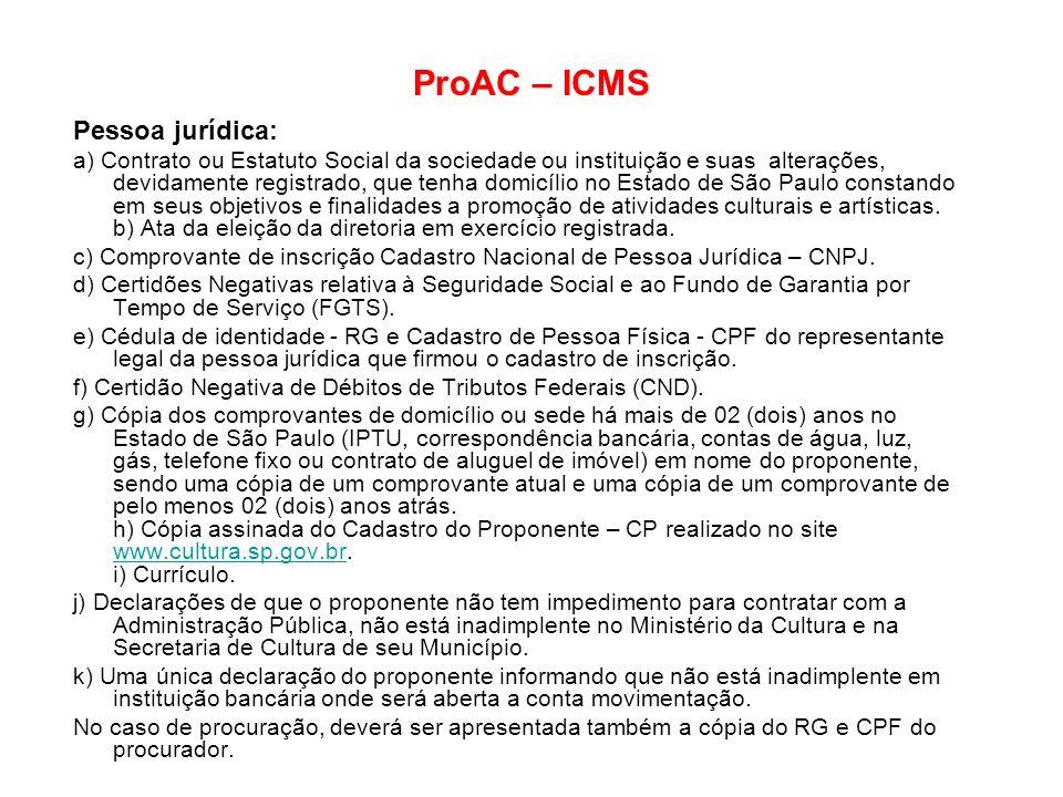 ProAC – ICMS Pessoa jurídica: a) Contrato ou Estatuto Social da sociedade ou instituição e suas alterações, devidamente registrado, que tenha domicíli