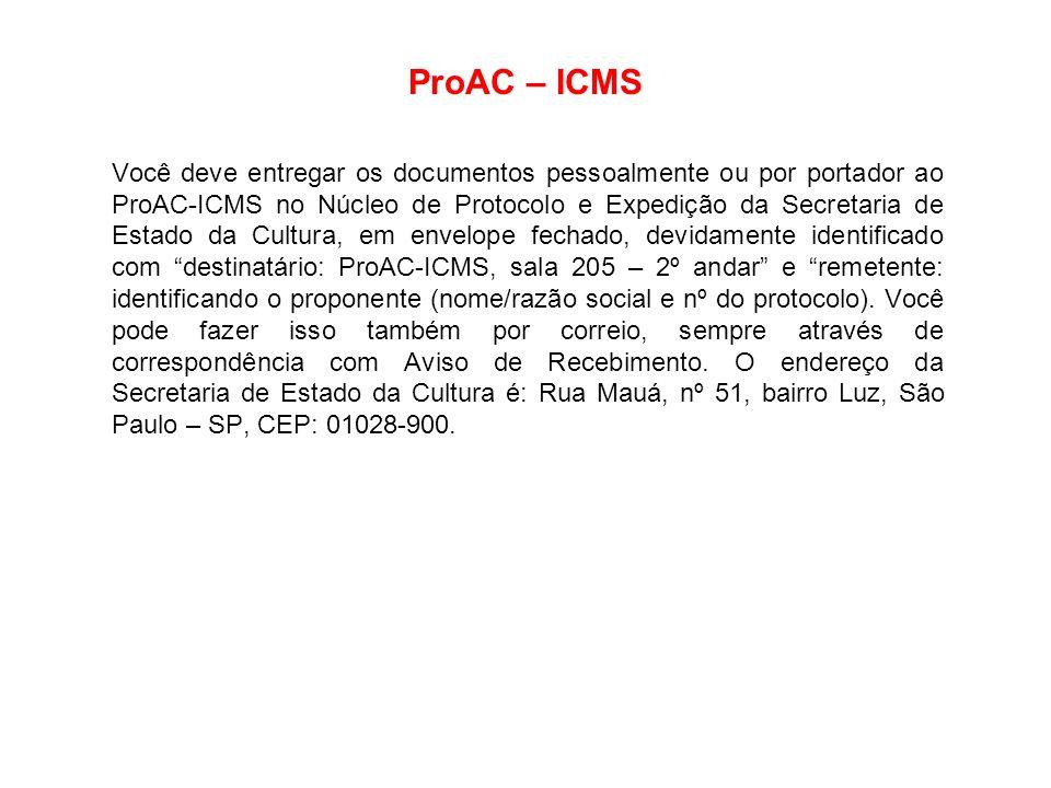 ProAC – ICMS Você deve entregar os documentos pessoalmente ou por portador ao ProAC-ICMS no Núcleo de Protocolo e Expedição da Secretaria de Estado da