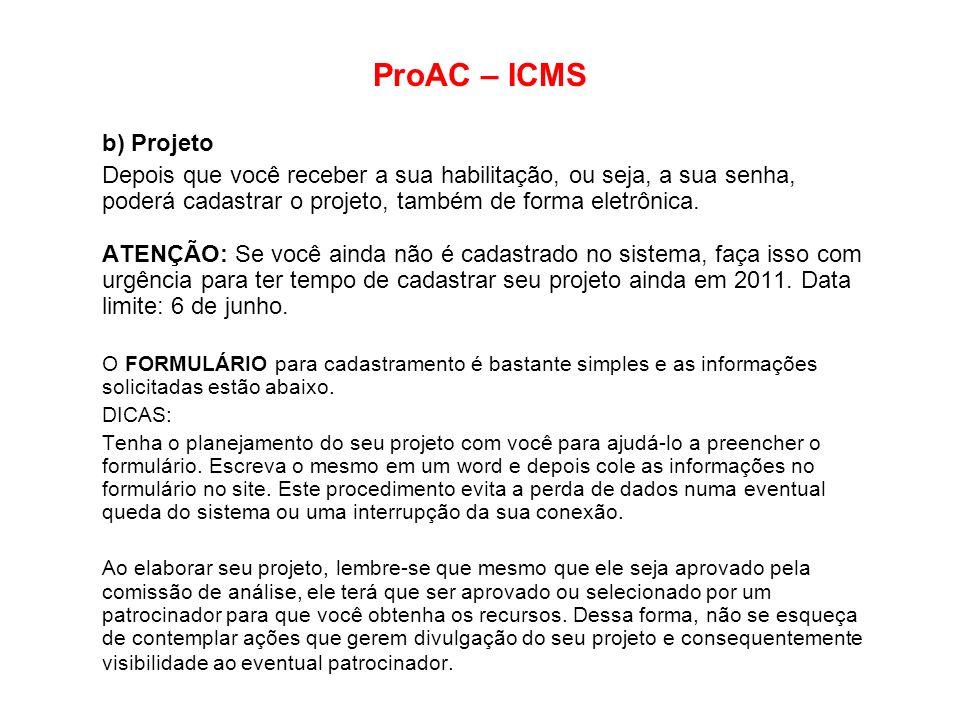 ProAC – ICMS b) Projeto Depois que você receber a sua habilitação, ou seja, a sua senha, poderá cadastrar o projeto, também de forma eletrônica. ATENÇ