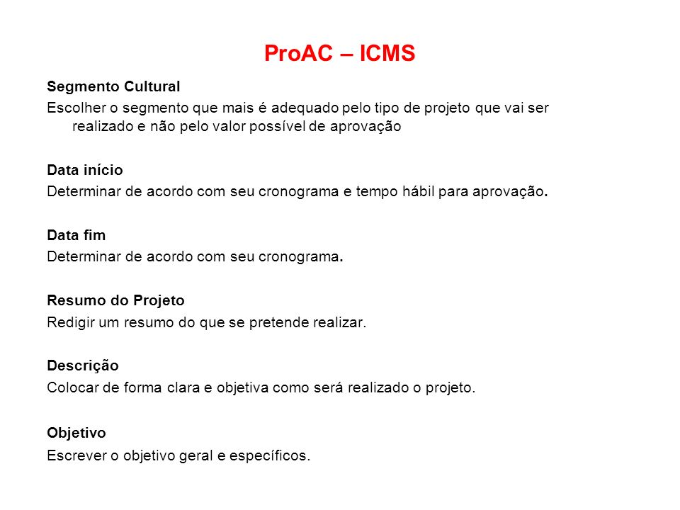 ProAC – ICMS Segmento Cultural Escolher o segmento que mais é adequado pelo tipo de projeto que vai ser realizado e não pelo valor possível de aprovaç