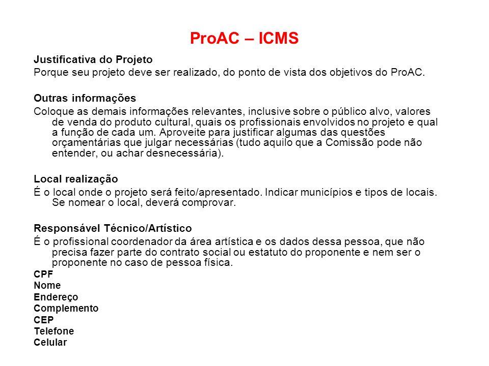ProAC – ICMS Justificativa do Projeto Porque seu projeto deve ser realizado, do ponto de vista dos objetivos do ProAC. Outras informações Coloque as d