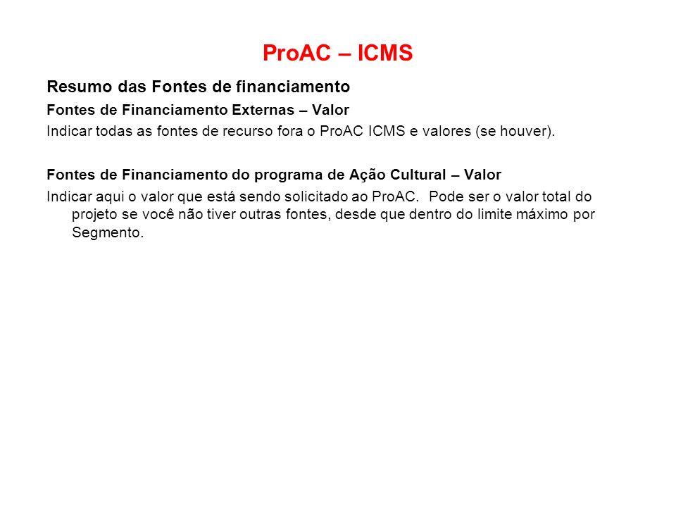 ProAC – ICMS Resumo das Fontes de financiamento Fontes de Financiamento Externas – Valor Indicar todas as fontes de recurso fora o ProAC ICMS e valore