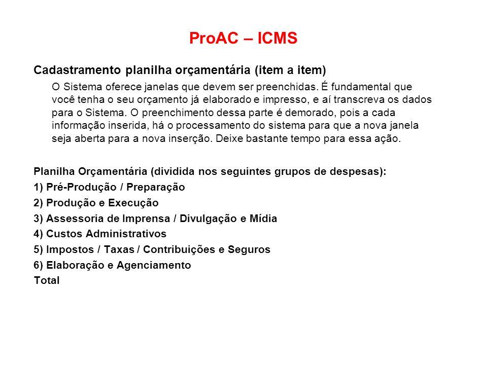 ProAC – ICMS Cadastramento planilha orçamentária (item a item) O Sistema oferece janelas que devem ser preenchidas. É fundamental que você tenha o seu
