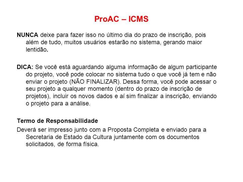 ProAC – ICMS NUNCA deixe para fazer isso no último dia do prazo de inscrição, pois além de tudo, muitos usuários estarão no sistema, gerando maior len