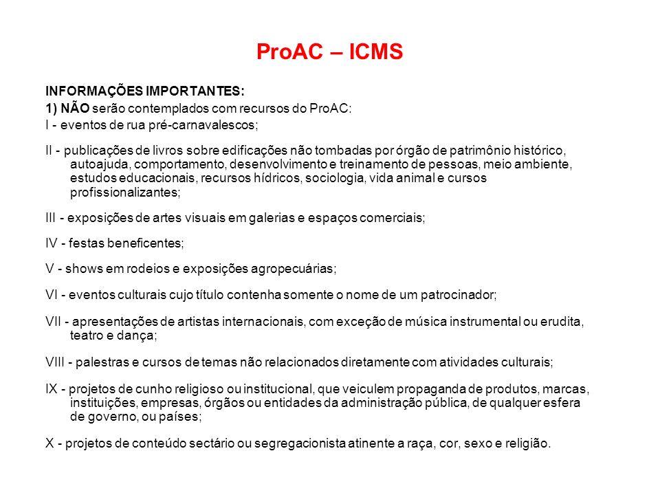 ProAC – ICMS INFORMAÇÕES IMPORTANTES: 1) NÃO serão contemplados com recursos do ProAC: I - eventos de rua pré-carnavalescos; II - publicações de livro