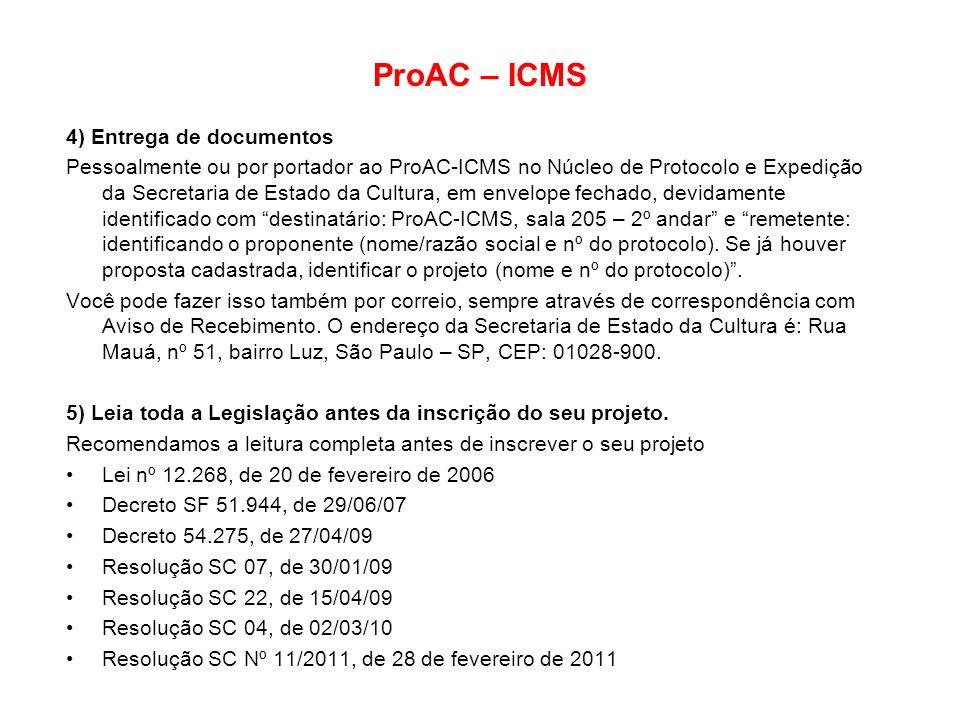ProAC – ICMS 4) Entrega de documentos Pessoalmente ou por portador ao ProAC-ICMS no Núcleo de Protocolo e Expedição da Secretaria de Estado da Cultura