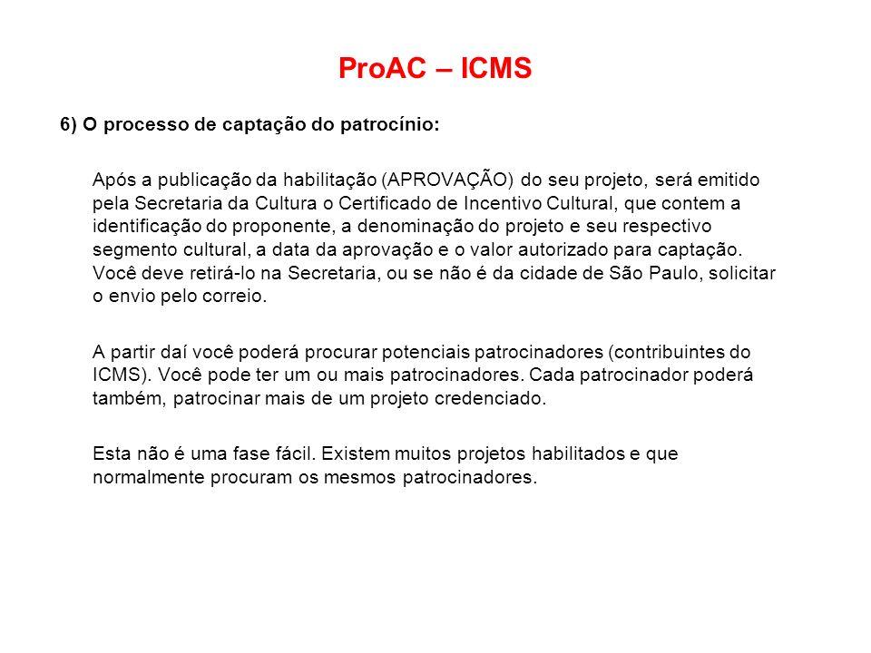 ProAC – ICMS 6) O processo de captação do patrocínio: Após a publicação da habilitação (APROVAÇÃO) do seu projeto, será emitido pela Secretaria da Cul