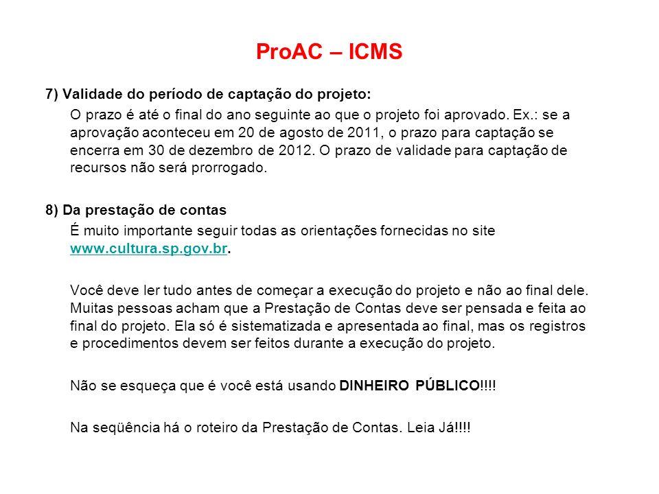 ProAC – ICMS 7) Validade do período de captação do projeto: O prazo é até o final do ano seguinte ao que o projeto foi aprovado. Ex.: se a aprovação a