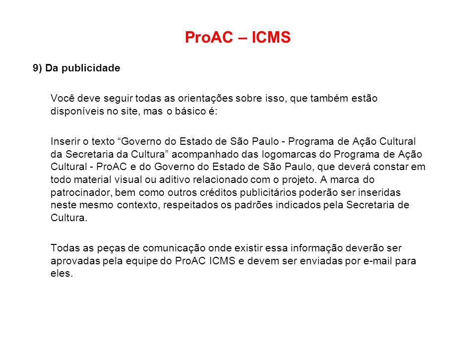 ProAC – ICMS 9) Da publicidade Você deve seguir todas as orientações sobre isso, que também estão disponíveis no site, mas o básico é: Inserir o texto