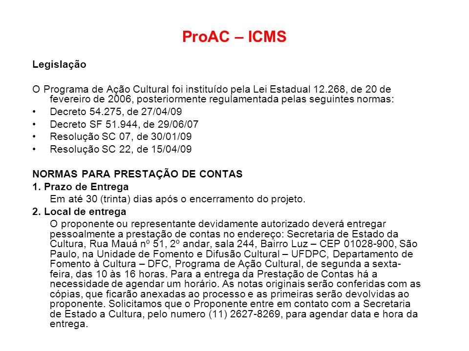 ProAC – ICMS Legislação O Programa de Ação Cultural foi instituído pela Lei Estadual 12.268, de 20 de fevereiro de 2006, posteriormente regulamentada