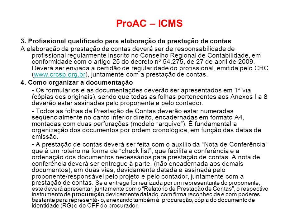ProAC – ICMS 3. Profissional qualificado para elaboração da prestação de contas A elaboração da prestação de contas deverá ser de responsabilidade de
