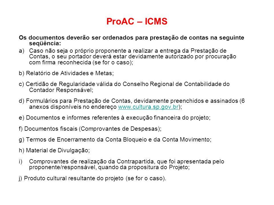 ProAC – ICMS Os documentos deverão ser ordenados para prestação de contas na seguinte seqüência: a)Caso não seja o próprio proponente a realizar a ent