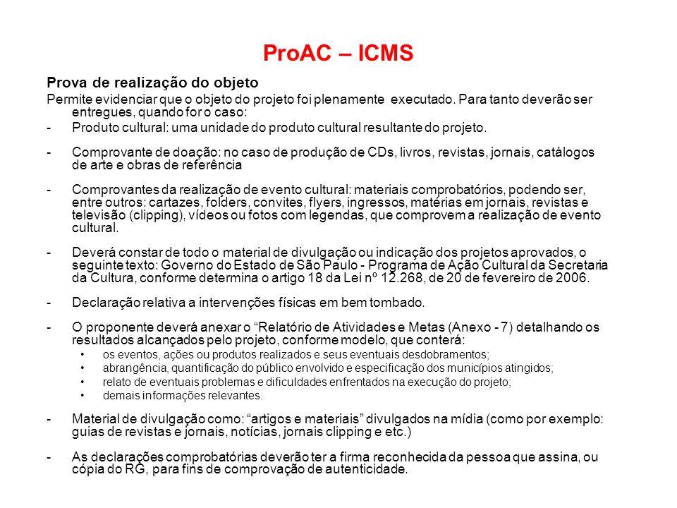 ProAC – ICMS Prova de realização do objeto Permite evidenciar que o objeto do projeto foi plenamente executado. Para tanto deverão ser entregues, quan