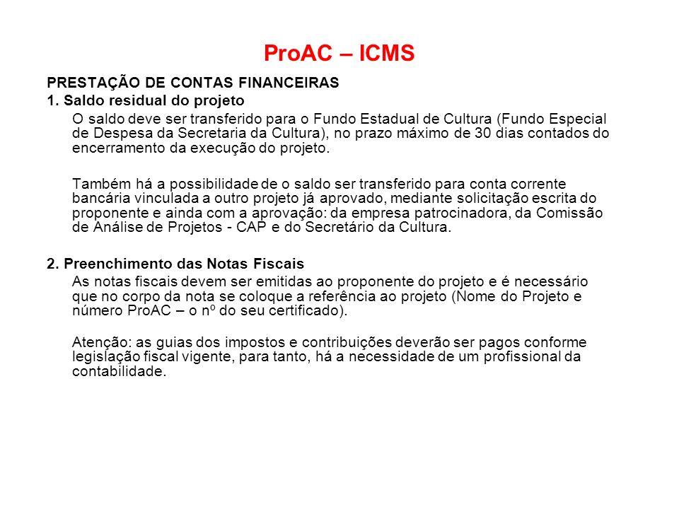 ProAC – ICMS PRESTAÇÃO DE CONTAS FINANCEIRAS 1. Saldo residual do projeto O saldo deve ser transferido para o Fundo Estadual de Cultura (Fundo Especia