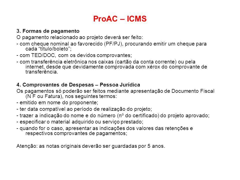 ProAC – ICMS 3. Formas de pagamento O pagamento relacionado ao projeto deverá ser feito: - com cheque nominal ao favorecido (PF/PJ), procurando emitir