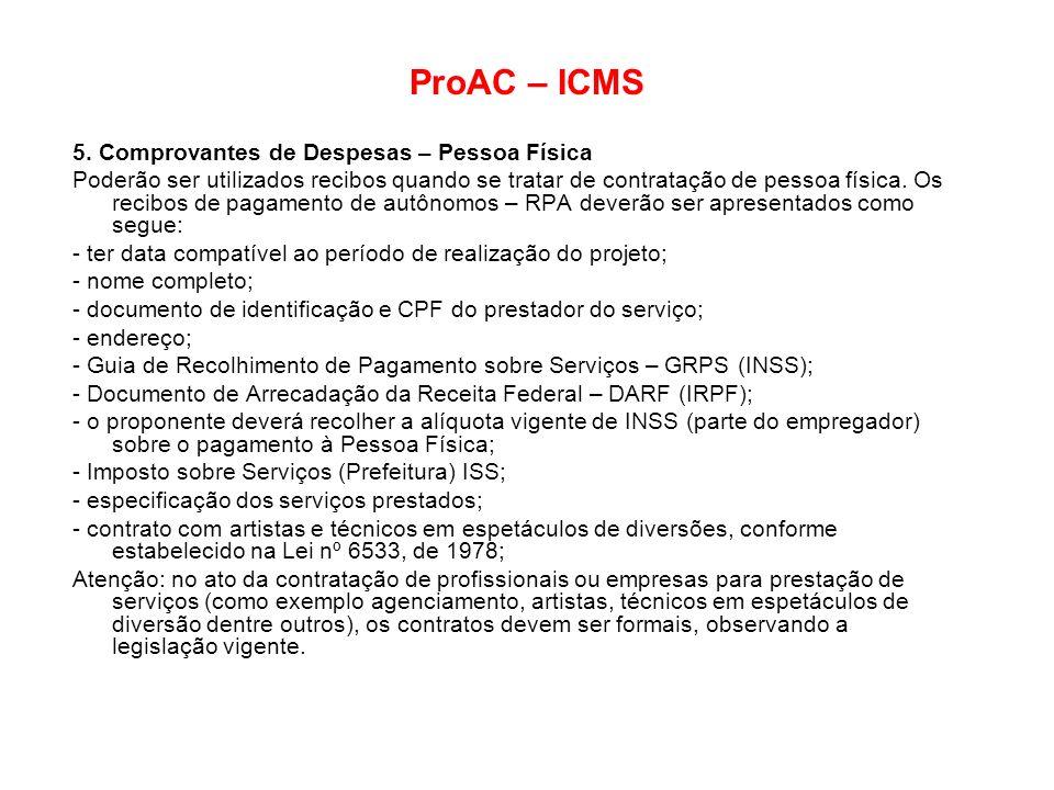 ProAC – ICMS 5. Comprovantes de Despesas – Pessoa Física Poderão ser utilizados recibos quando se tratar de contratação de pessoa física. Os recibos d