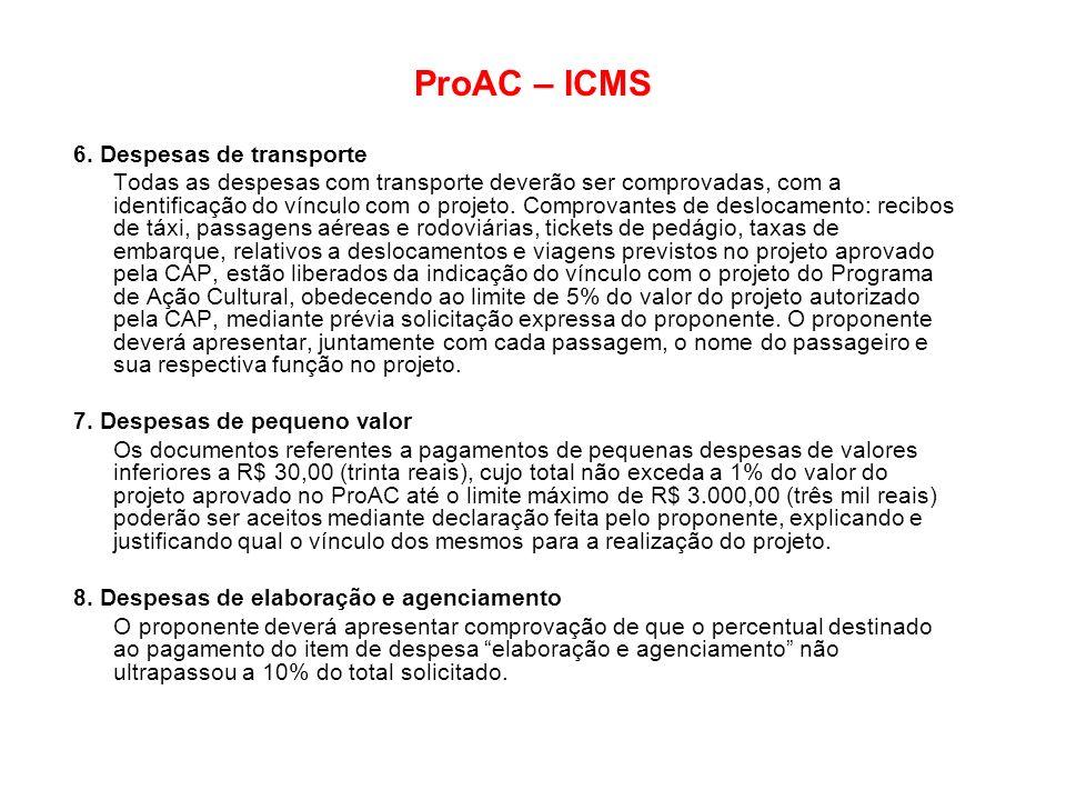 ProAC – ICMS 6. Despesas de transporte Todas as despesas com transporte deverão ser comprovadas, com a identificação do vínculo com o projeto. Comprov