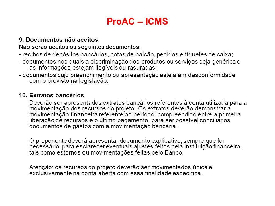 ProAC – ICMS 9. Documentos não aceitos Não serão aceitos os seguintes documentos: - recibos de depósitos bancários, notas de balcão, pedidos e tíquete