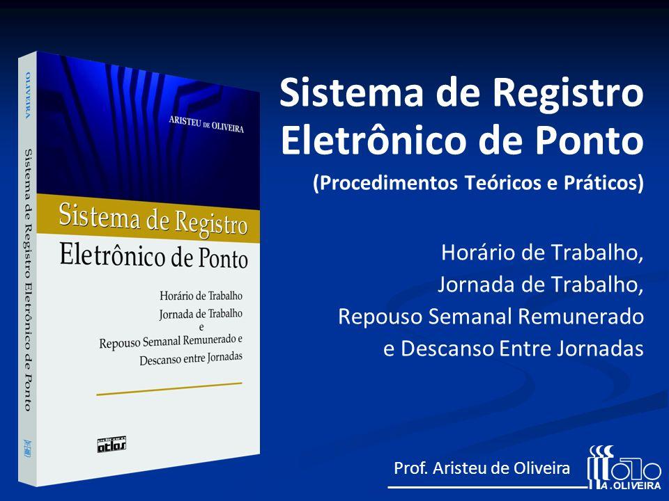 Sistema de Registro Eletrônico de Ponto (Procedimentos Teóricos e Práticos) Horário de Trabalho, Jornada de Trabalho, Repouso Semanal Remunerado e Des