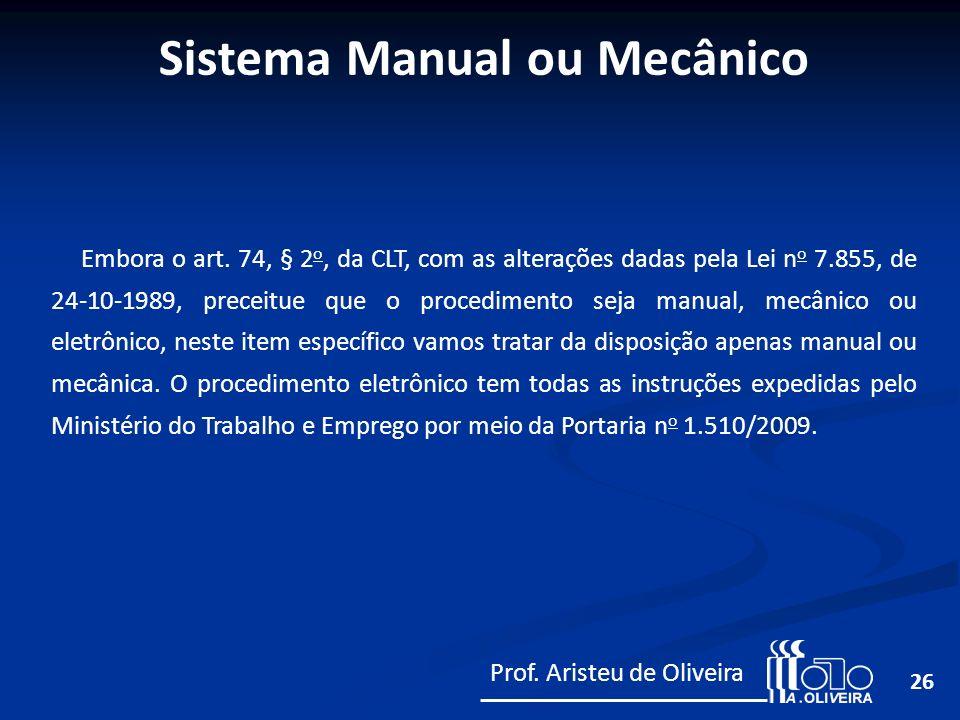 26 Embora o art. 74, § 2 o, da CLT, com as alterações dadas pela Lei n o 7.855, de 24-10-1989, preceitue que o procedimento seja manual, mecânico ou e