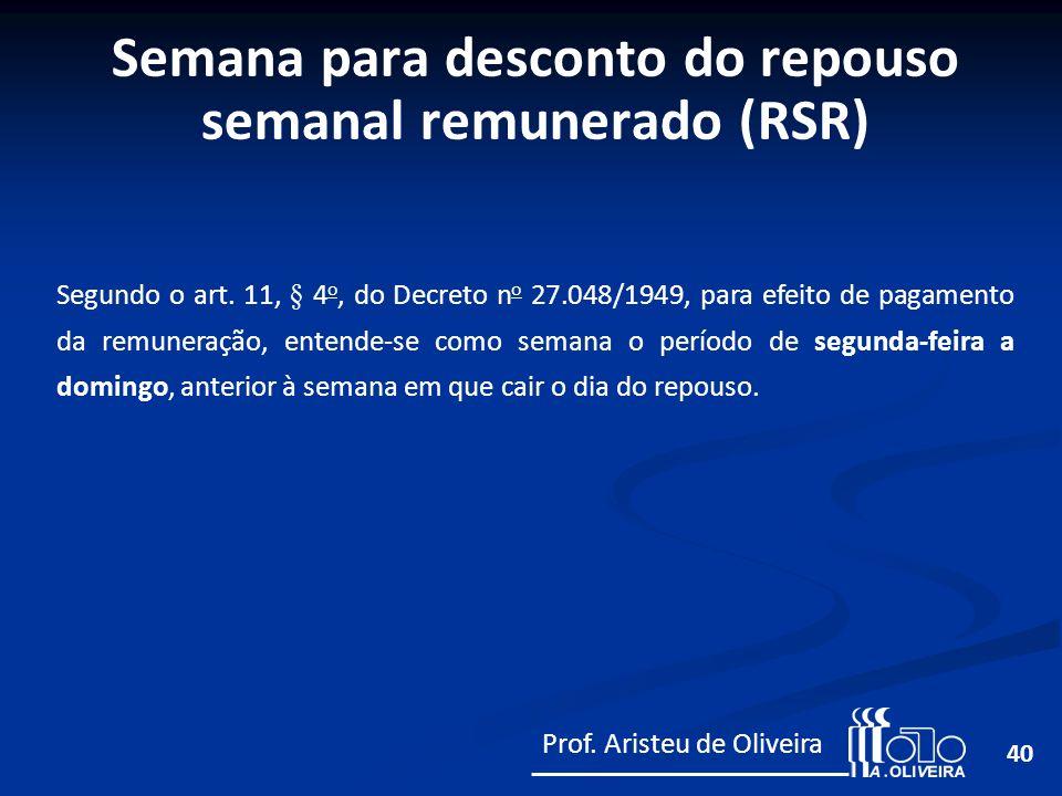 40 Segundo o art. 11, § 4 o, do Decreto n o 27.048/1949, para efeito de pagamento da remuneração, entende-se como semana o período de segunda-feira a