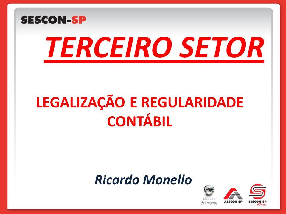 TERCEIRO SETOR LEGALIZAÇÃO E REGULARIDADE CONTÁBIL Ricardo Monello