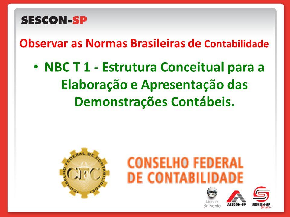 Observar as Normas Brasileiras de Contabilidade NBC T 1 - Estrutura Conceitual para a Elaboração e Apresentação das Demonstrações Contábeis. 44