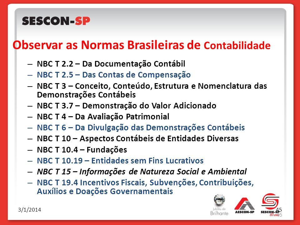 3/1/201445 Observar as Normas Brasileiras de Contabilidade – NBC T 2.2 – Da Documentação Contábil – NBC T 2.5 – Das Contas de Compensação – NBC T 3 –