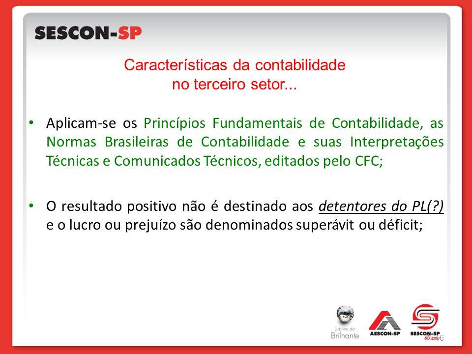 Características da contabilidade no terceiro setor... Aplicam-se os Princípios Fundamentais de Contabilidade, as Normas Brasileiras de Contabilidade e