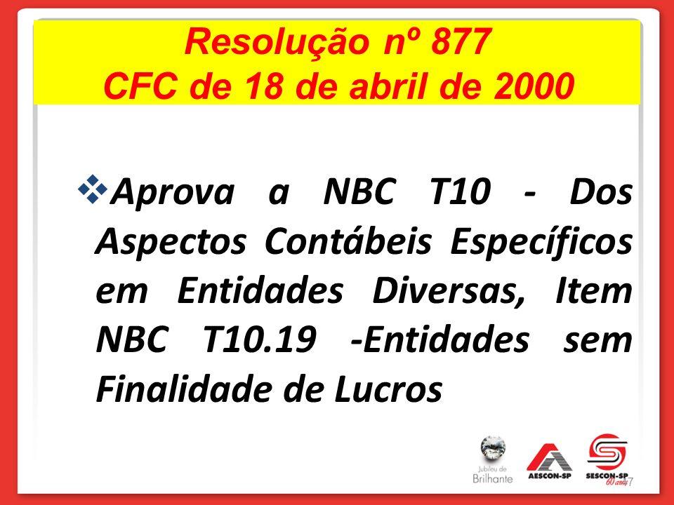 Resolução nº 877 CFC de 18 de abril de 2000 Aprova a NBC T10 - Dos Aspectos Contábeis Específicos em Entidades Diversas, Item NBC T10.19 -Entidades se