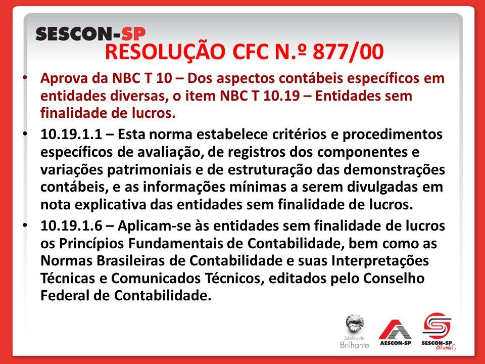 RESOLUÇÃO CFC N.º 877/00 Aprova da NBC T 10 – Dos aspectos contábeis específicos em entidades diversas, o item NBC T 10.19 – Entidades sem finalidade