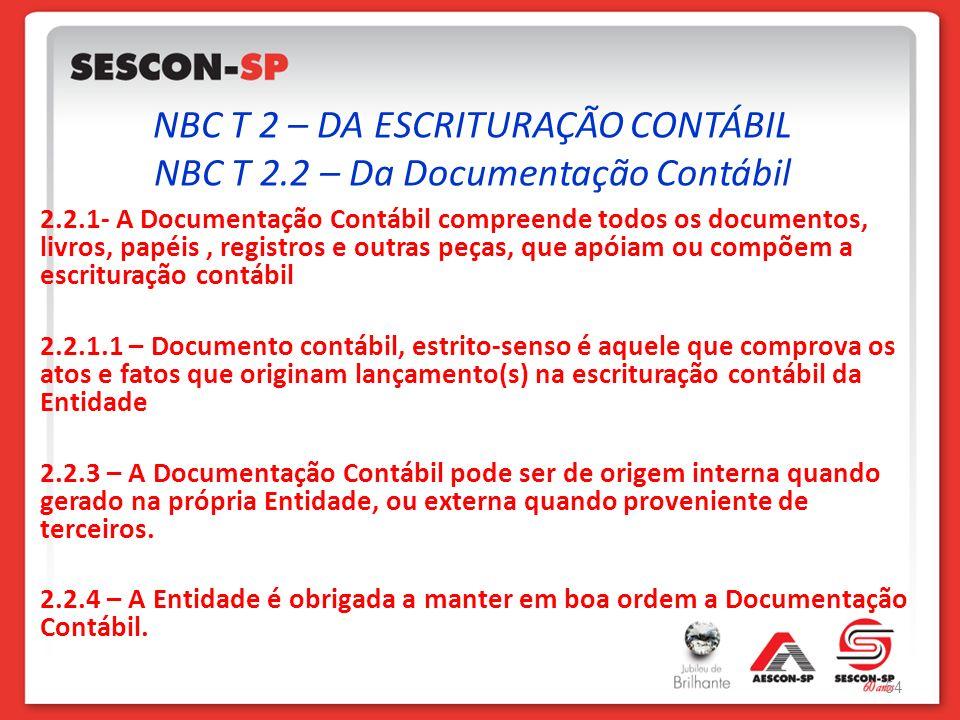 NBC T 2 – DA ESCRITURAÇÃO CONTÁBIL NBC T 2.2 – Da Documentação Contábil 2.2.1- A Documentação Contábil compreende todos os documentos, livros, papéis,