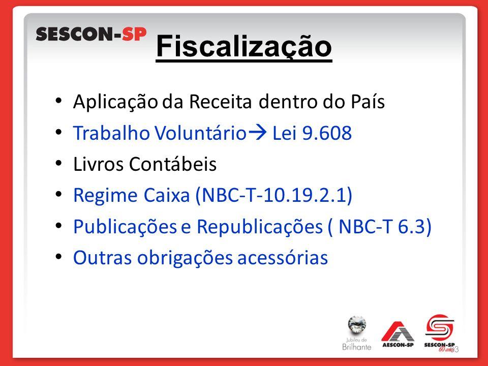 Fiscalização Aplicação da Receita dentro do País Trabalho Voluntário Lei 9.608 Livros Contábeis Regime Caixa (NBC-T-10.19.2.1) Publicações e Republica