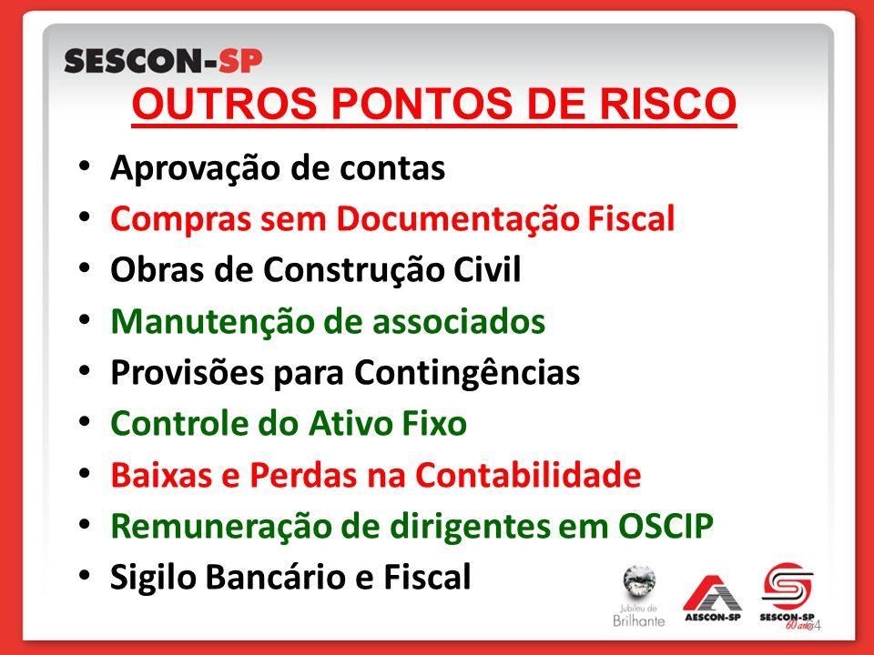 OUTROS PONTOS DE RISCO Aprovação de contas Compras sem Documentação Fiscal Obras de Construção Civil Manutenção de associados Provisões para Contingên